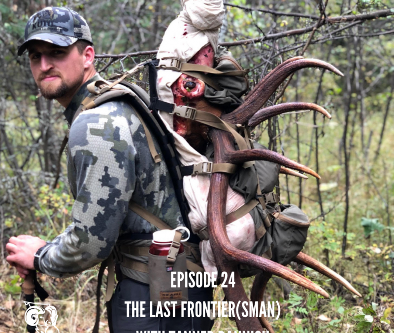 EP 24 – The Last Frontier(sman) with Tanner Dannish